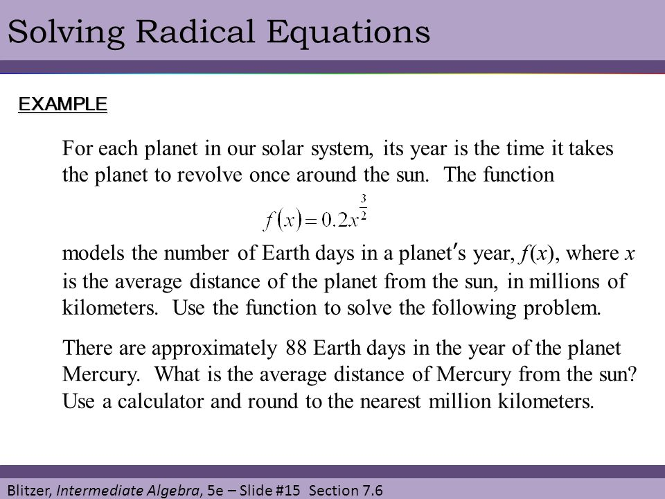 Blitzer, Intermediate Algebra, 5e – Slide #15 Section 7.6 Solving Radical EquationsEXAMPLE For each planet in our solar system, its year is the time i