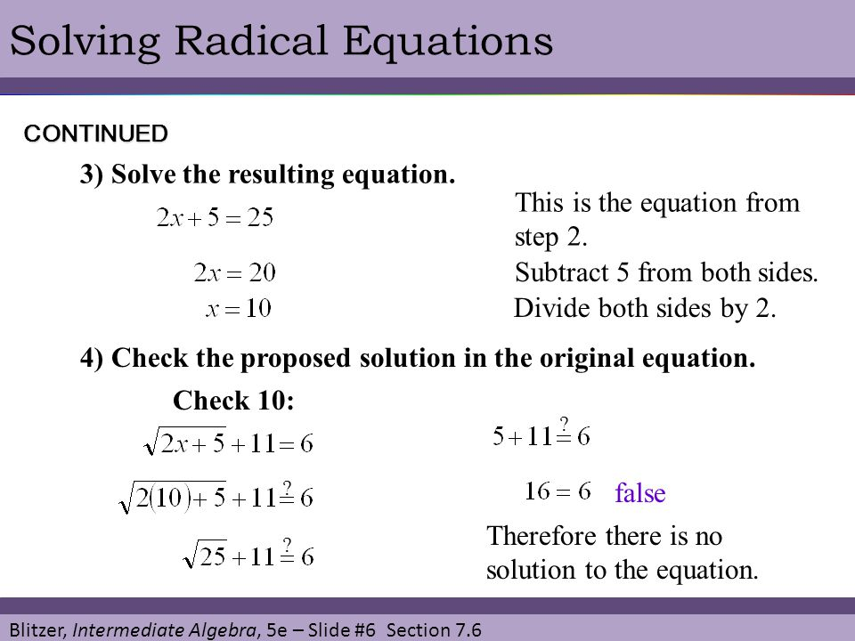 Blitzer, Intermediate Algebra, 5e – Slide #6 Section 7.6 Solving Radical Equations This is the equation from step 2. 3) Solve the resulting equation.