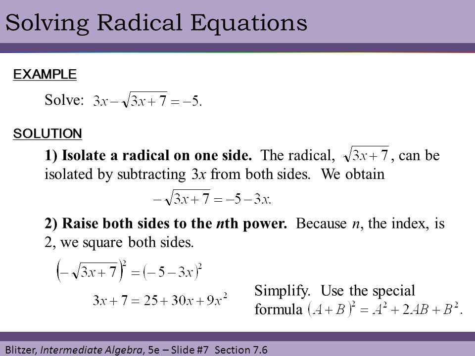 Blitzer, Intermediate Algebra, 5e – Slide #7 Section 7.6 Solving Radical EquationsEXAMPLE Solve: SOLUTION 1) Isolate a radical on one side. The radica