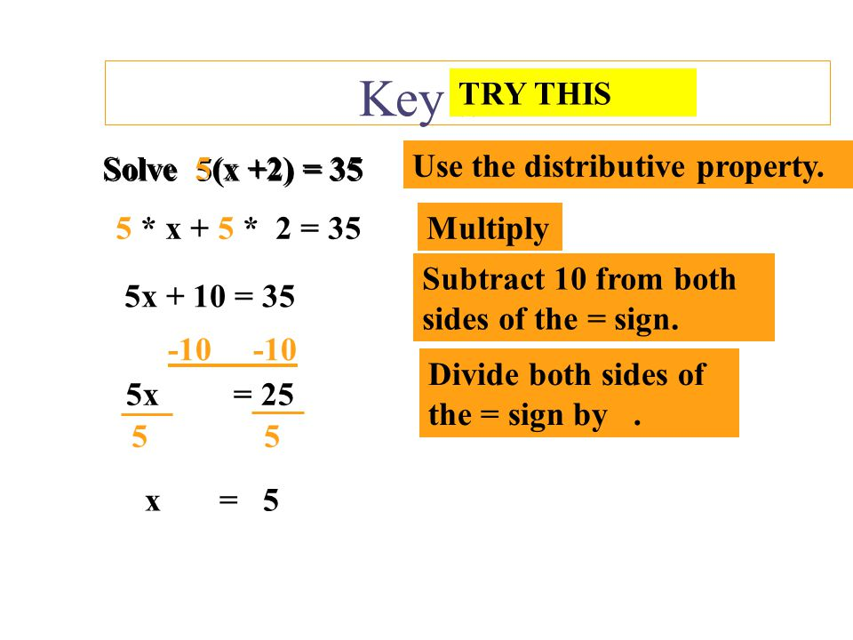 Key Skills Solve 3(x - 4) = 48 Use the distributive property. 3 * x + 3 * -4 = 48 Solve 3(x - 4) = 48 Multiply 3x - 12 = 48 Add both sides of the = si