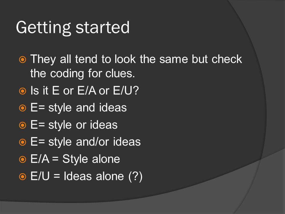 Getting started  They all tend to look the same but check the coding for clues.