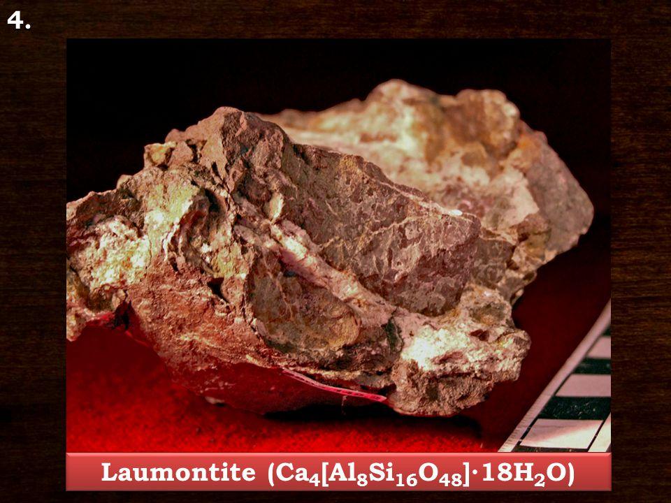 Laumontite (Ca 4 [Al 8 Si 16 O 48 ]∙18H 2 O) 4.