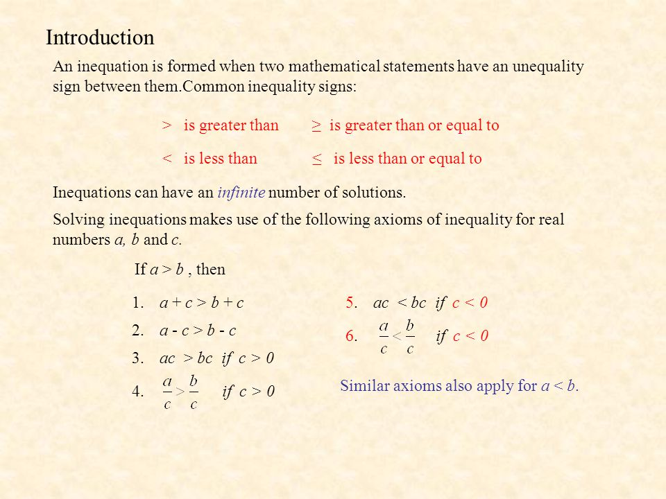Introduction An inequation is formed when two mathematical statements have an unequality sign between them.Common inequality signs: > is greater than