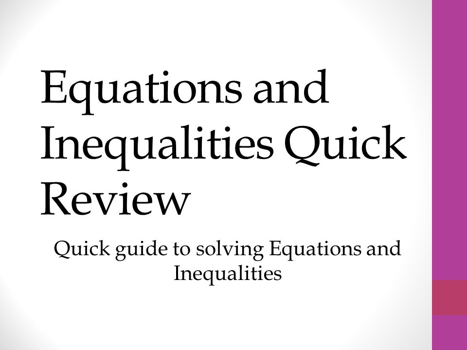 Equations and Inequalities Quick Review Quick guide to solving Equations and Inequalities