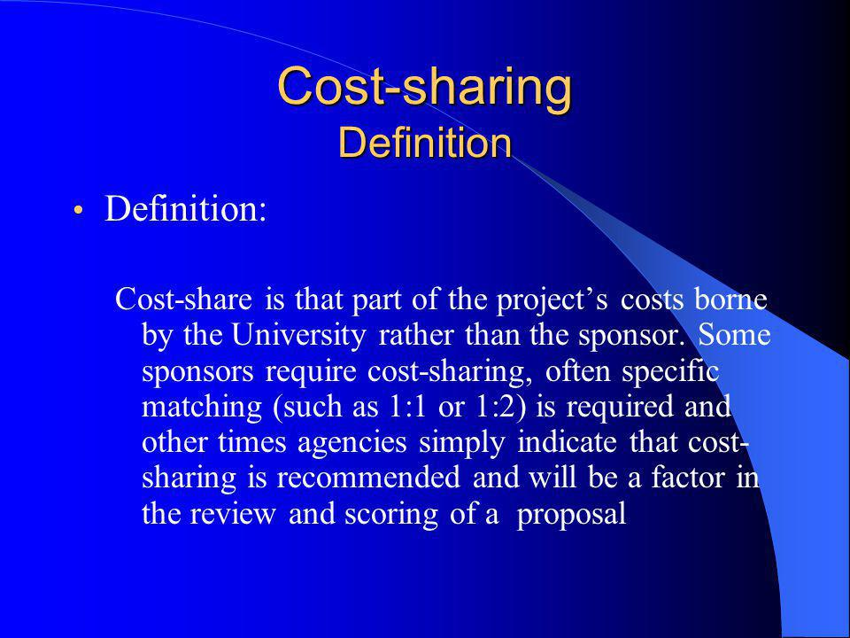Cost-sharing Definition Definition: Cost-share is that part of the project's costs borne by the University rather than the sponsor.
