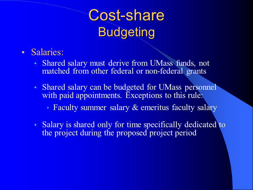 Cost-share Budgeting Salaries: Shared salary must derive from UMass funds, not matched from other federal or non-federal grants Shared salary can be budgeted for UMass personnel with paid appointments.