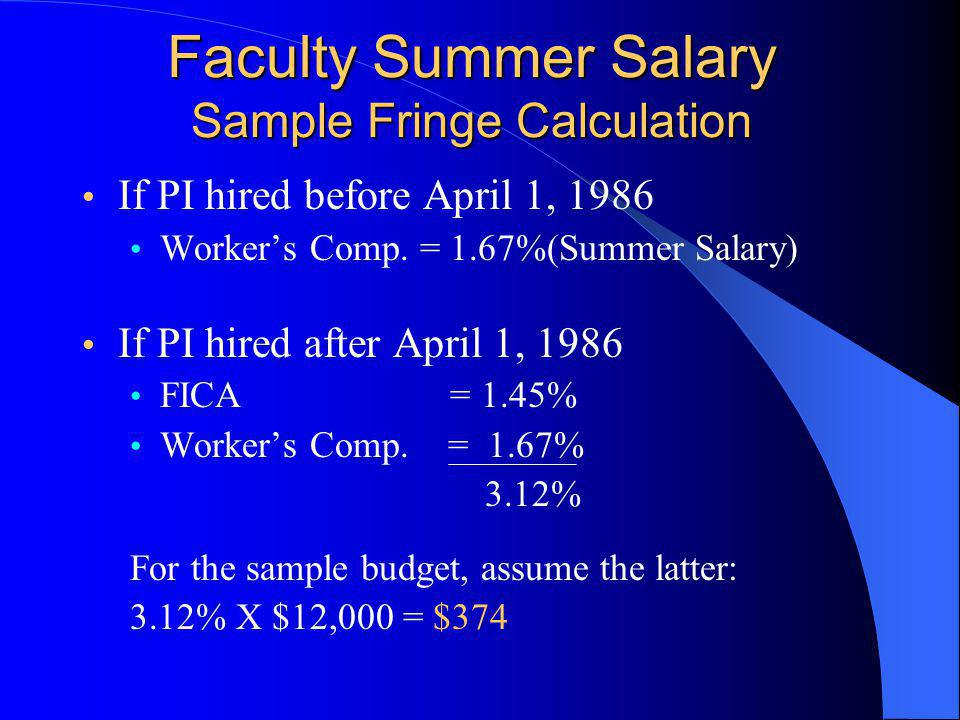 Faculty Summer Salary Sample Fringe Calculation If PI hired before April 1, 1986 Worker's Comp.