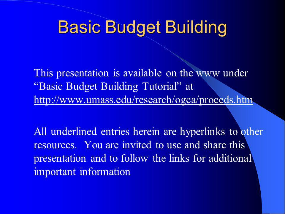 Basic Budget Building This presentation is available on the www under Basic Budget Building Tutorial at http://www.umass.edu/research/ogca/proceds.htm http://www.umass.edu/research/ogca/proceds.htm All underlined entries herein are hyperlinks to other resources.