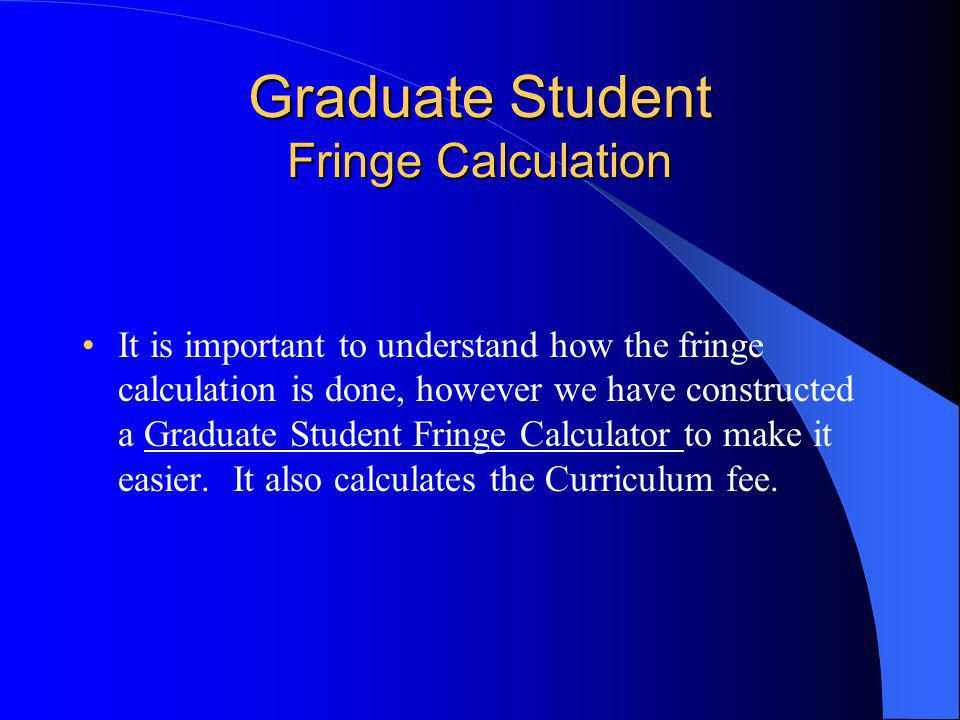 Graduate Student Fringe Calculation It is important to understand how the fringe calculation is done, however we have constructed a Graduate Student Fringe Calculator to make it easier.