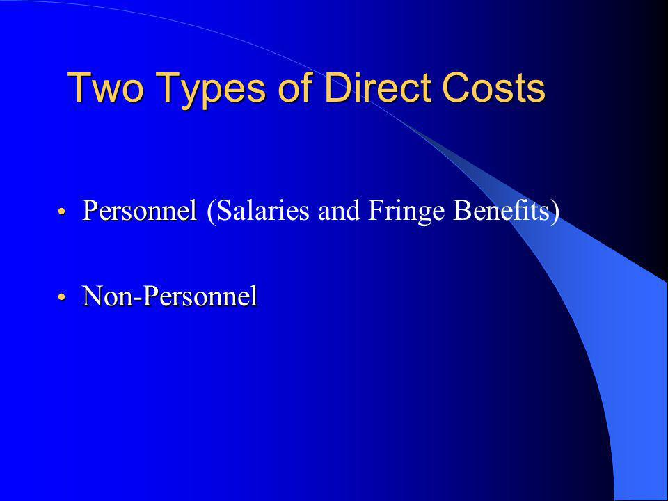 Two Types of Direct Costs Personnel Personnel (Salaries and Fringe Benefits) Non-Personnel Non-Personnel