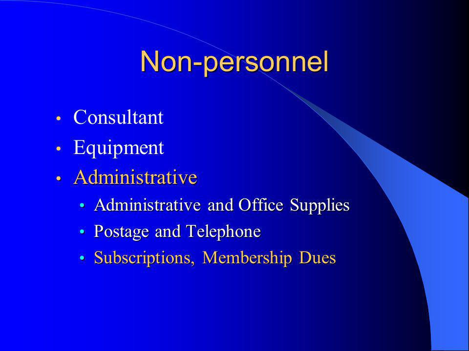 Non-personnel Consultant Equipment Administrative Administrative Administrative and Office Supplies Administrative and Office Supplies Postage and Telephone Postage and Telephone Subscriptions, Membership Dues Subscriptions, Membership Dues