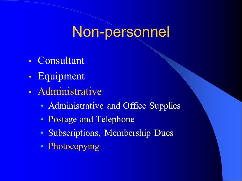 Non-personnel Consultant Equipment Administrative Administrative Administrative and Office Supplies Administrative and Office Supplies Postage and Telephone Postage and Telephone Subscriptions, Membership Dues Subscriptions, Membership Dues Photocopying Photocopying