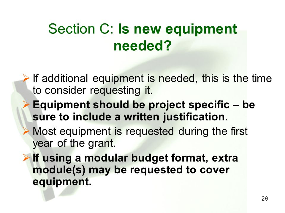 29 Section C: Is new equipment needed?  If additional equipment is needed, this is the time to consider requesting it.  Equipment should be project