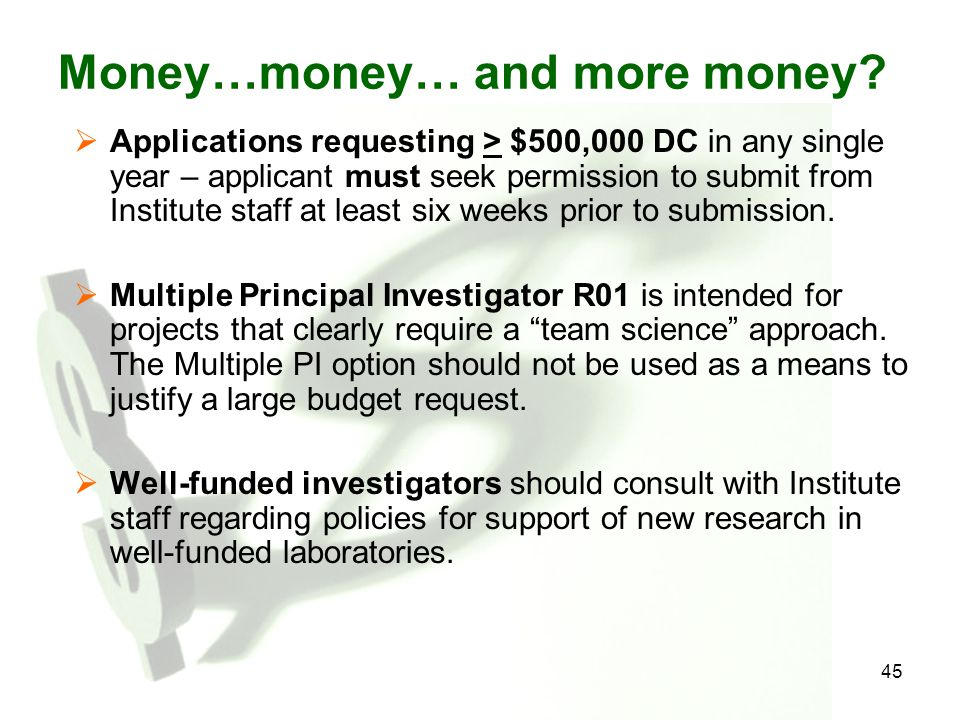 45 Money…money… and more money?  Applications requesting > $500,000 DC in any single year – applicant must seek permission to submit from Institute s