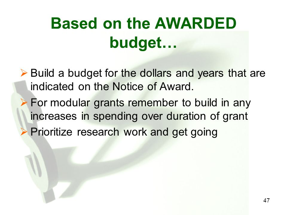 47 Based on the AWARDED budget…  Build a budget for the dollars and years that are indicated on the Notice of Award.  For modular grants remember to