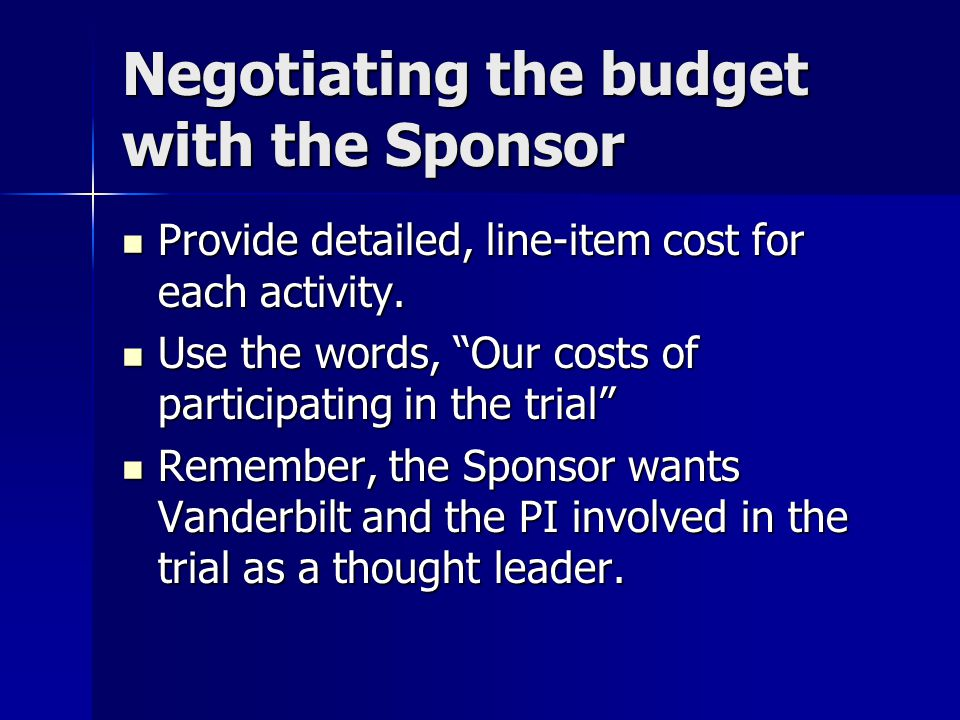 Negotiating the budget with the Sponsor Provide detailed, line-item cost for each activity.