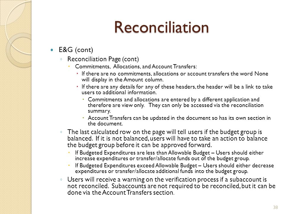 Reconciliation E&G (cont) ◦ Reconciliation Page (cont)  Commitments, Allocations, and Account Transfers:  If there are no commitments, allocations o