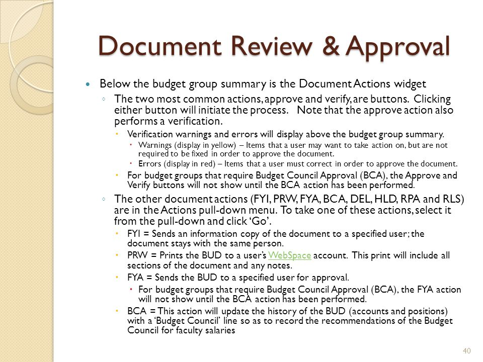 Document Review & Approval Below the budget group summary is the Document Actions widget ◦ The two most common actions, approve and verify, are button