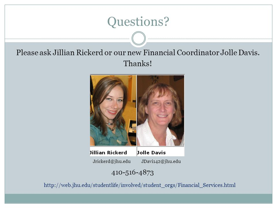 Questions? Please ask Jillian Rickerd or our new Financial Coordinator Jolle Davis. Thanks! Jrickerd@jhu.eduJDavi142@jhu.edu 410-516-4873 http://web.j