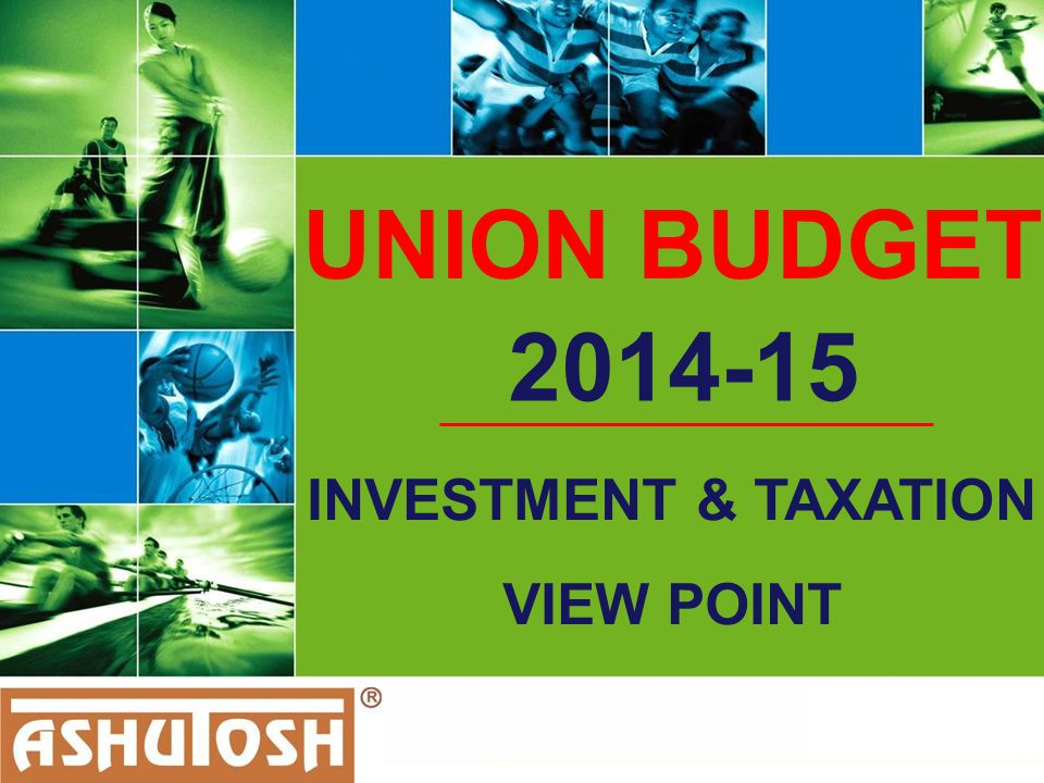 UNION BUDGET 2014-15 INVESTMENT & TAXATION VIEW POINT