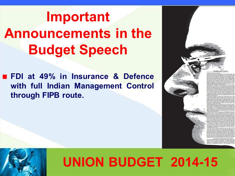 Important Announcements in the Budget Speech FDI at 49% in Insurance & Defence with full Indian Management Control through FIPB route. UNION BUDGET 20