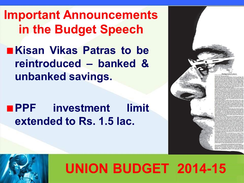 Important Announcements in the Budget Speech Kisan Vikas Patras to be reintroduced – banked & unbanked savings.