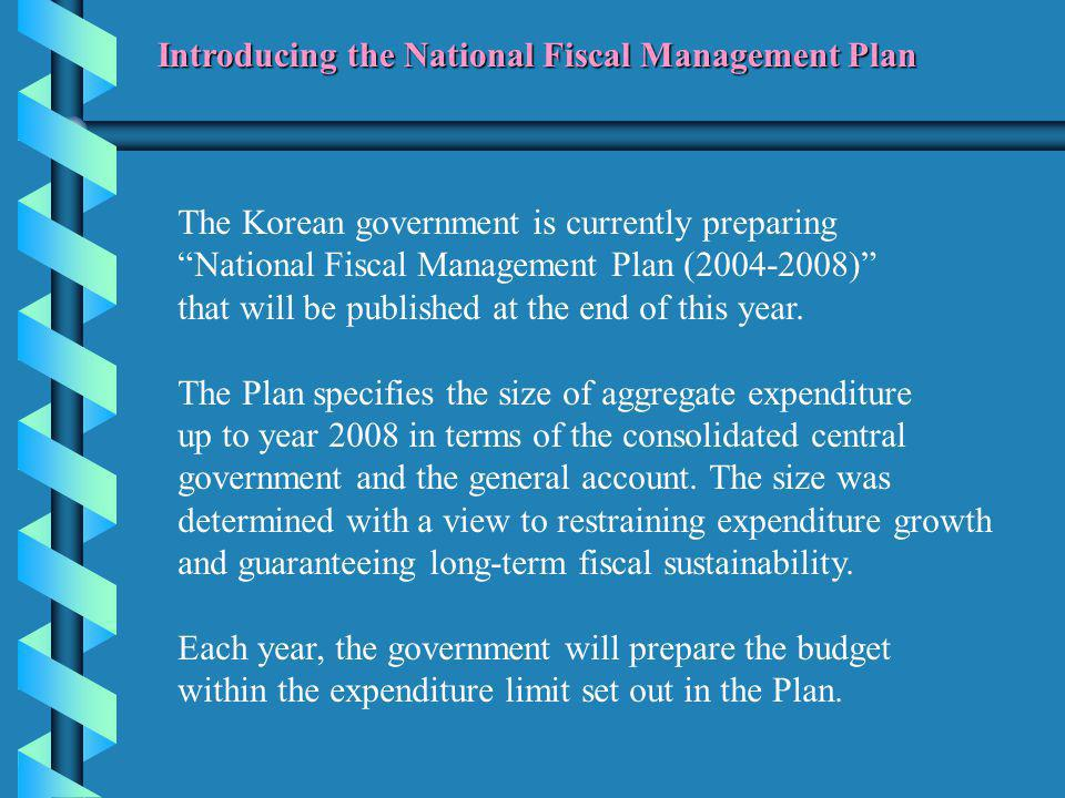 The Korean government is currently preparing National Fiscal Management Plan (2004-2008) that will be published at the end of this year.