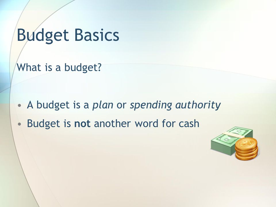Agenda Budget Basics What is a FOAP? Financial Monitoring: Reconciling and Forecasting The Budget Adjustment Process