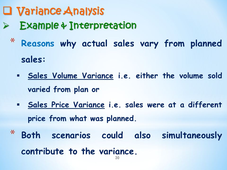 30  Variance Analysis  Example & Interpretation * Reasons why actual sales vary from planned sales:  Sales Volume Variance i.e. either the volume s