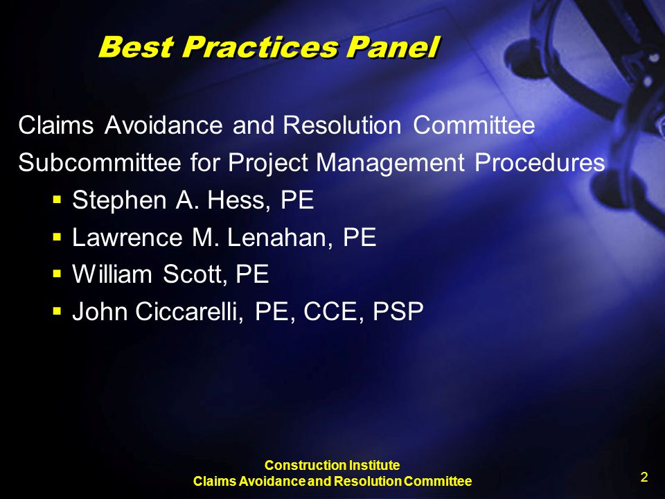 Construction Institute Claims Avoidance and Resolution Committee 2 Best Practices Panel Claims Avoidance and Resolution Committee Subcommittee for Pro