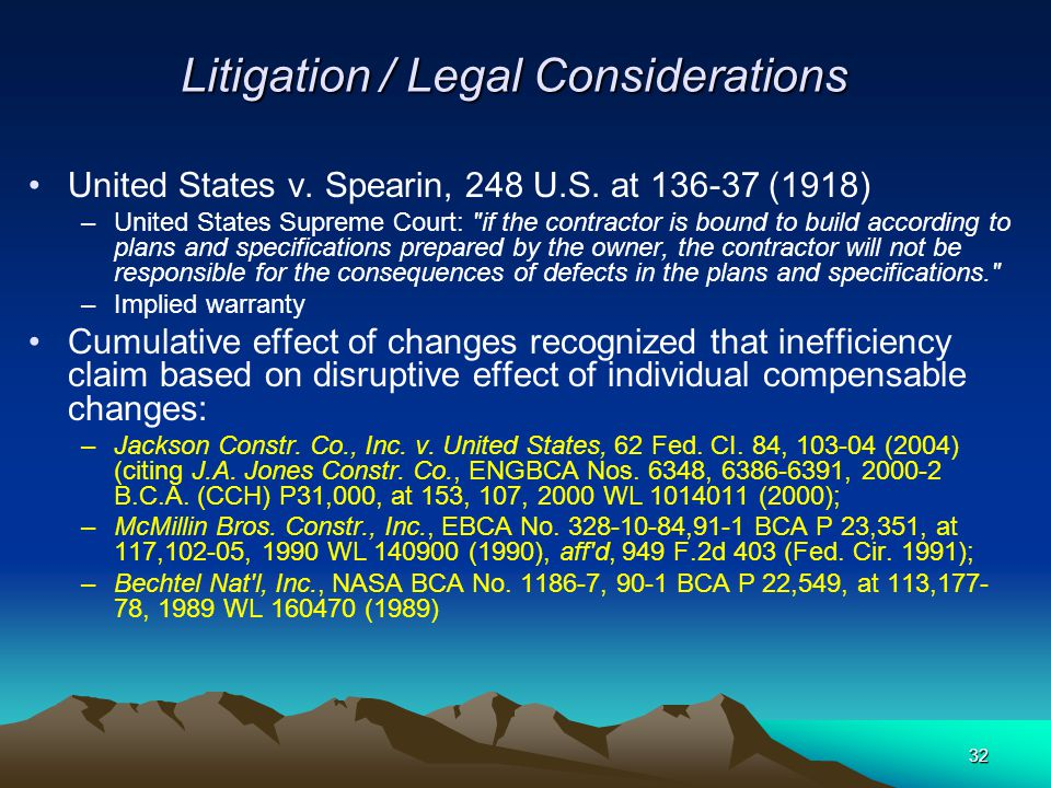 32 Litigation / Legal Considerations United States v. Spearin, 248 U.S. at 136-37 (1918) –United States Supreme Court:
