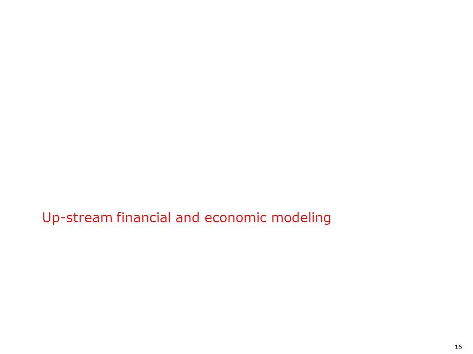 16 Up-stream financial and economic modeling