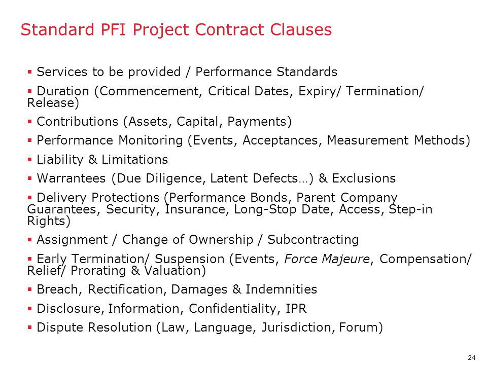 24 Standard PFI Project Contract Clauses  Services to be provided / Performance Standards  Duration (Commencement, Critical Dates, Expiry/ Terminati