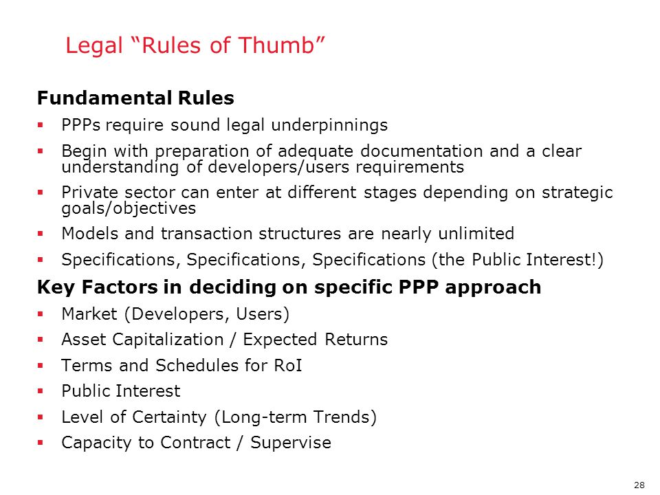 "28 PPP Legal ""Rules of Thumb"" Fundamental Rules  PPPs require sound legal underpinnings  Begin with preparation of adequate documentation and a clea"