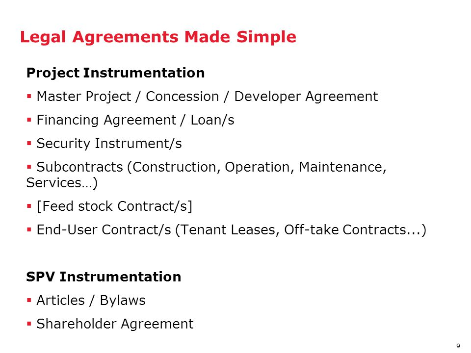 9 Legal Agreements Made Simple Project Instrumentation  Master Project / Concession / Developer Agreement  Financing Agreement / Loan/s  Security I