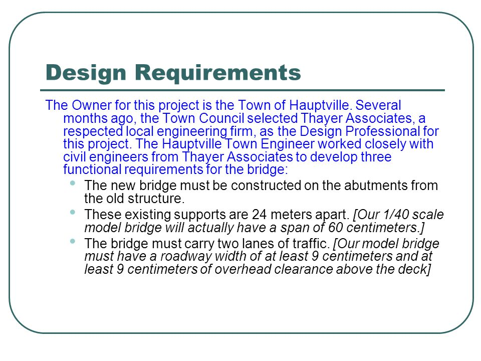 Design Requirements The Owner for this project is the Town of Hauptville. Several months ago, the Town Council selected Thayer Associates, a respected