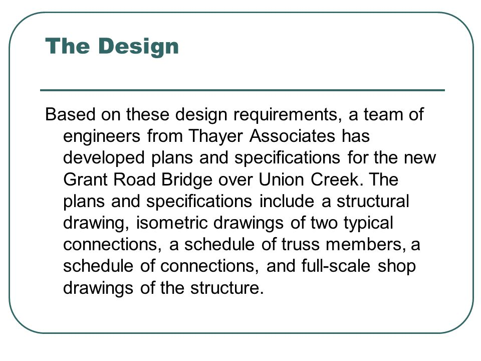 The Design Based on these design requirements, a team of engineers from Thayer Associates has developed plans and specifications for the new Grant Roa