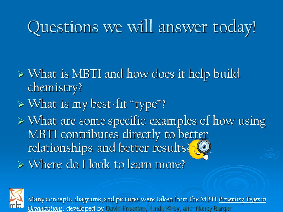 "Questions we will answer today!  What is MBTI and how does it help build chemistry?  What is my best-fit ""type""?  What are some specific examples o"