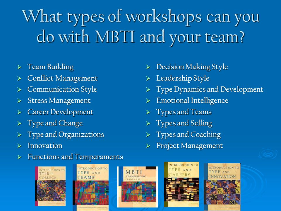 What types of workshops can you do with MBTI and your team?  Team Building  Conflict Management  Communication Style  Stress Management  Career D
