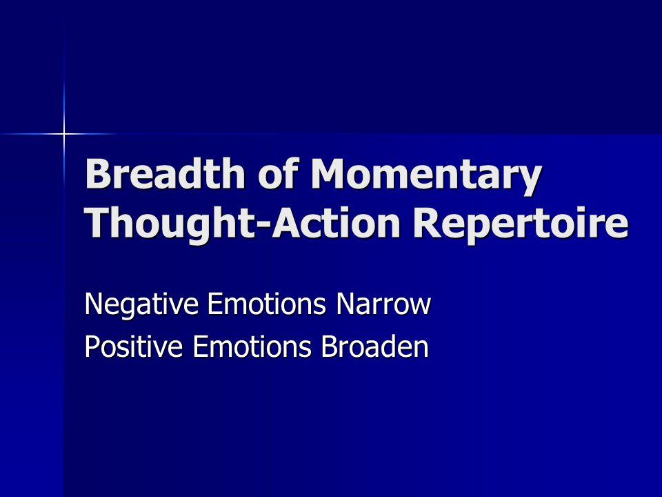 Positive Emotions Broaden Thought-Action Repertoires Joy............