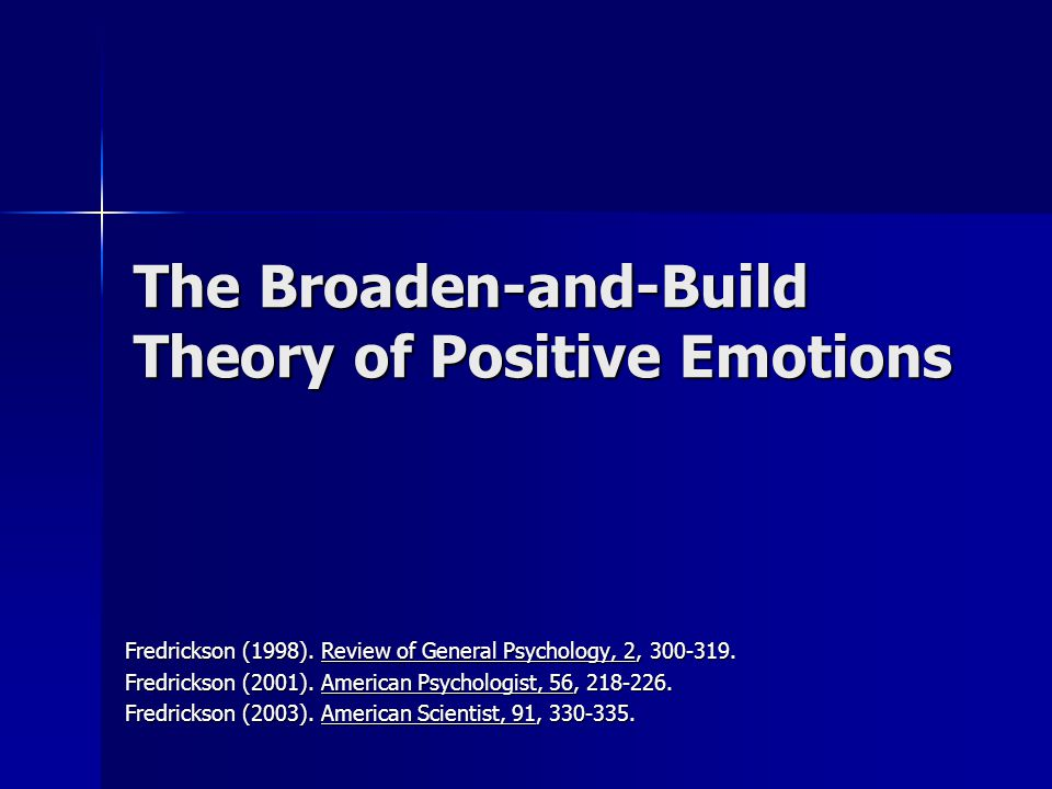 The Broaden Hypothesis Positive emotions broaden people's attention and thinking.