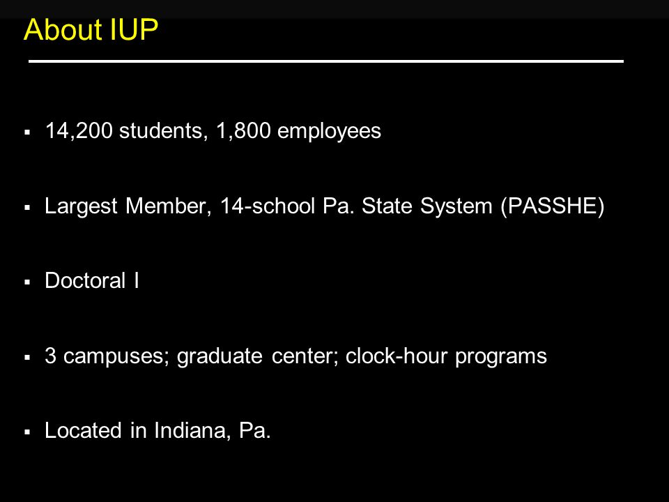 Banner at IUP  Banner 7.x  Implemented 1998-2000  All five baseline modules  Four web self-service products  Banner Xtender Solutions, Workflow  Eight major satellite packages (facilities, Id Card, etc.)  Some 100 custom-written programs and web applications  Substantial custom-built data warehouse  Oracle 9i, 10g App.
