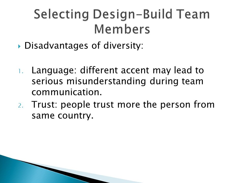  Disadvantages of diversity: 1. Language: different accent may lead to serious misunderstanding during team communication. 2. Trust: people trust mor
