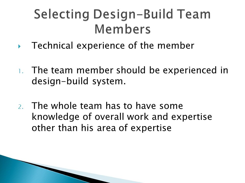 Technical experience of the member 1. The team member should be experienced in design-build system. 2. The whole team has to have some knowledge of