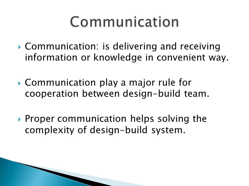  Communication: is delivering and receiving information or knowledge in convenient way.  Communication play a major rule for cooperation between des