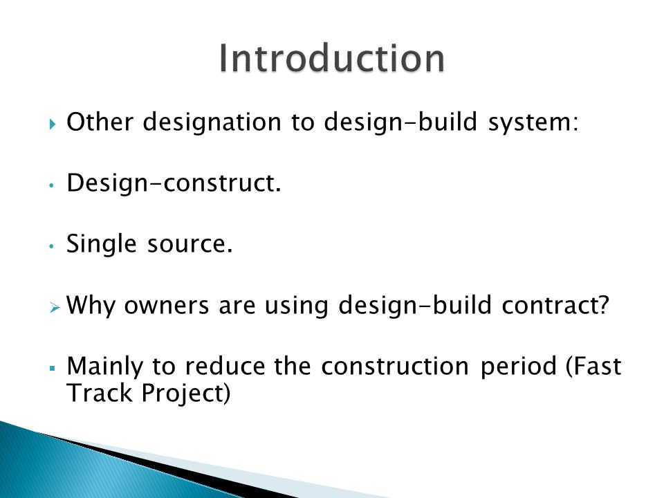  Other designation to design-build system: Design-construct. Single source.  Why owners are using design-build contract?  Mainly to reduce the cons