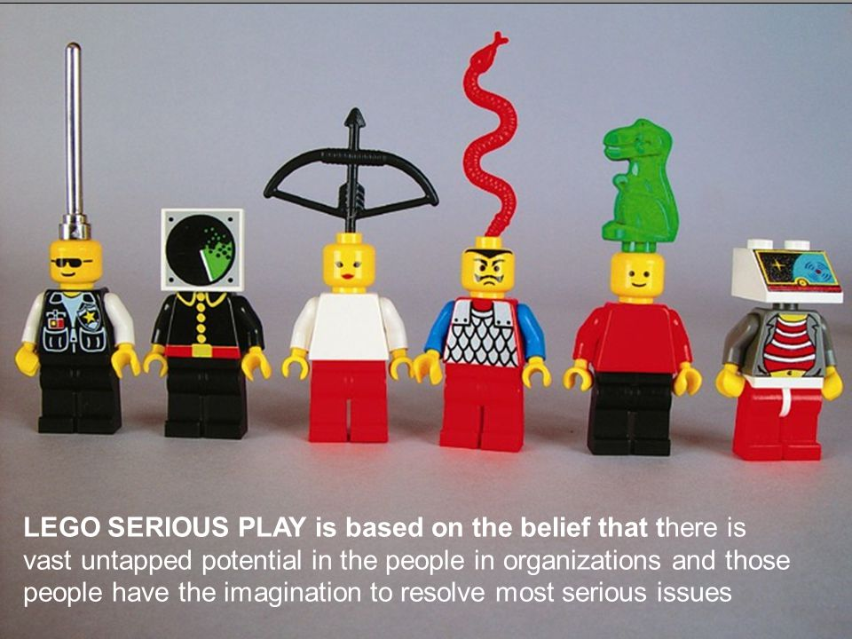 5 LEGO SERIOUS PLAY is based on the belief that there is vast untapped potential in the people in organizations and those people have the imagination to resolve most serious issues