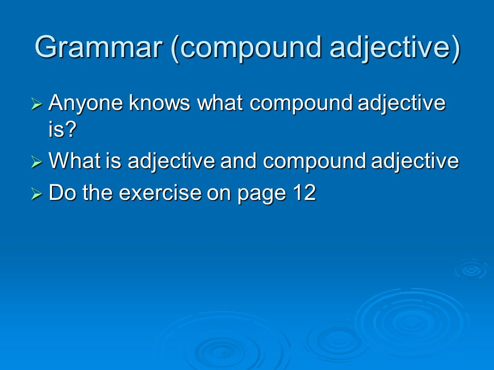 Grammar (compound adjective)  Anyone knows what compound adjective is.