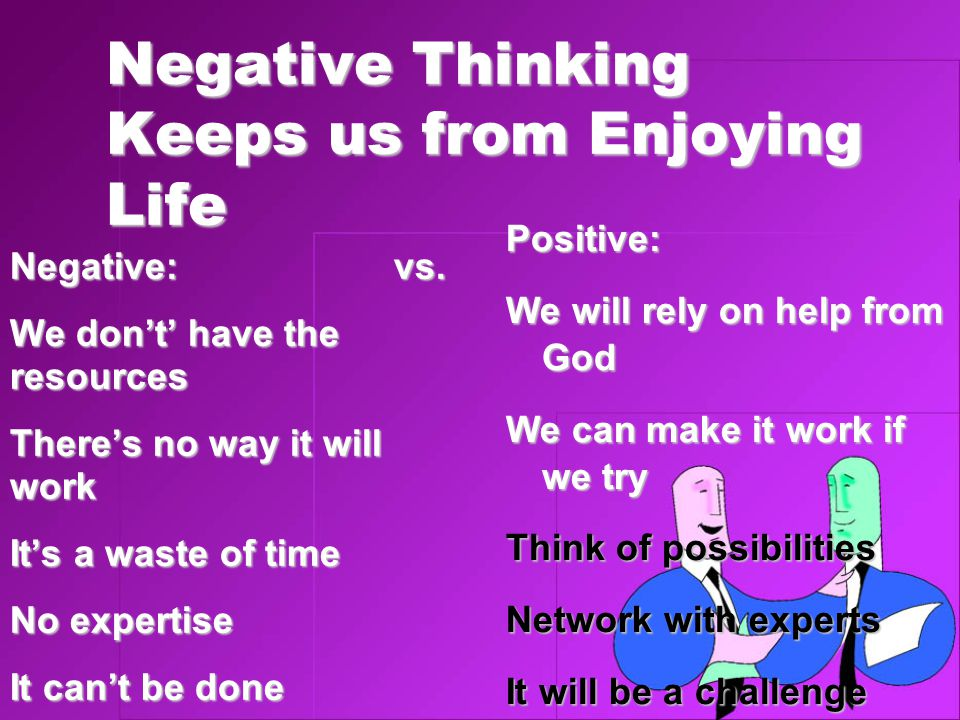 Negative Thinking Keeps us from Enjoying Life Negative:vs.