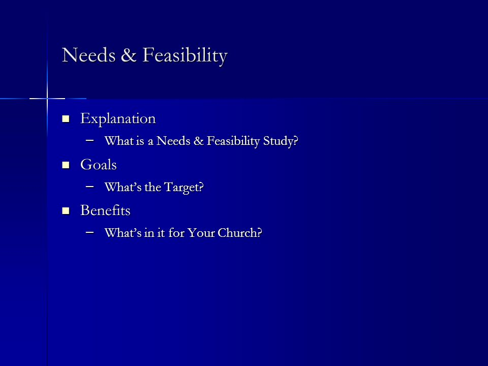 Needs & Feasibility Explanation Explanation – What is a Needs & Feasibility Study.